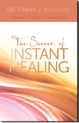 The Secret of Instant Healing - New Edition